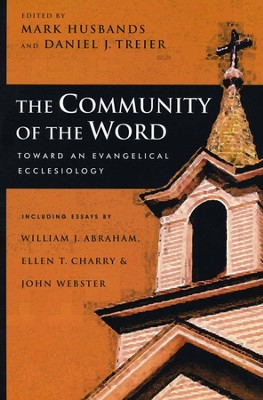 The Community of the Word: Toward an Evangelical Ecclesiology  -     Edited By: Mark Husbands, Daniel J. Treier     By: William J. Abraham, Ellen T. Charry, John Webster