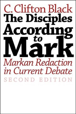 The Disciples According to Mark: Markan Redaction in Current Debate - 2nd edition  -     By: C. Clifton Black