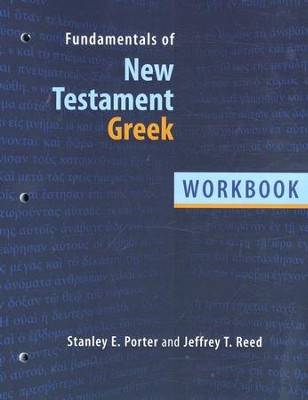 Fundamentals of New Testament Greek Workbook: First Year  -     By: Stanley E. Porter, Jeffrey T. Reed