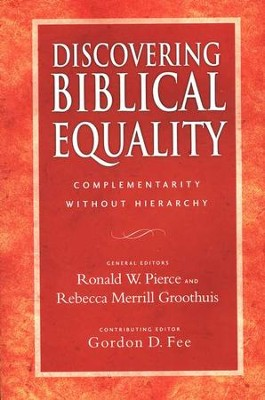 Discovering Biblical Equality: Complementarity Without Hierarchy  -     Edited By: Ronald W. Pierce, Rebecca Merrill Groothuis, Gordon D. Fee
