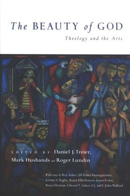 The Beauty of God: Theology and the Arts  -     By: Daniel J. Treier, Mark Husbands, Roger Lundin