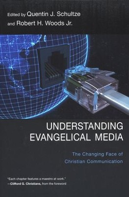 Understanding Evangelical Media: The Changing Face of Christian Communication - Slightly Imperfect  -     Edited By: Quentin J. Schultze, Robert H. Woods Jr.     By: Edited by Quentin J. Schultze & Robert H. Woods, Jr.