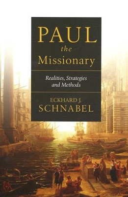 Paul the Missionary: Realities, Strategies, and Methods   -     By: Eckhard J. Schnabel