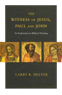 The Witness of Jesus, Paul, and John: An Exploration in Biblical Theology  -     By: Larry R. Helyer
