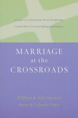 Marriage at the Crossroads: Couples in Conversation About Discipleship, Gender Roles, Decision-Making and Intimacy  -     By: Aida Besancon Spencer, William D. Spencer, Steve Tracy