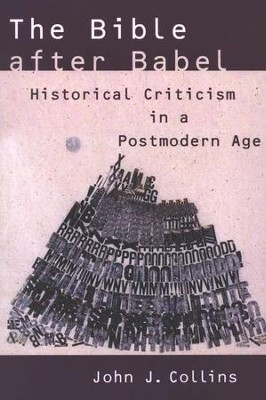 The Bible after Babel: Historical Criticism in a Postmodern Age  -     By: John J. Collins
