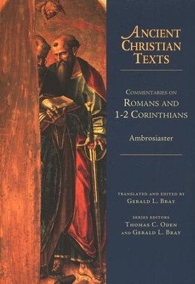 Commentaries on Romans and 1 & 2 Corinthians: Ancient Christian Texts [ACT]  -     Edited By: Gerald L. Bray     By: Ambrosiaster