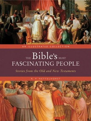 The Bible's Most Fascinating People: Stories from the Old and New Testaments  -     By: R.P. Nettelhorst