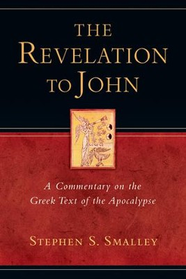 The Revelation to John: A Commentary on the Greek Text of the Apocalypse  -     By: Stephen S. Smalley