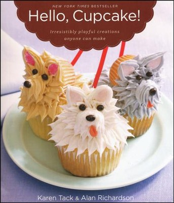 Hello, Cupcake!: Irresistibly Playful Creations Anyone Can Make  -     By: Karen Tack, Alan Richardson