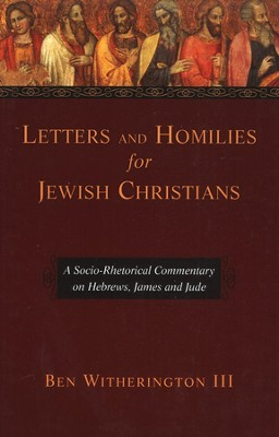 Letters and Homilies for Jewish Christians: A Socio-Rhetorical Commentary on Hebrews, James and Jude [SRC]  -     By: Ben Witherington III