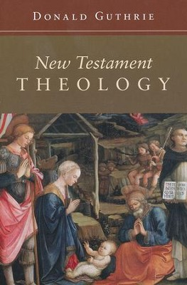 New Testament Theology  -     By: Donald Guthrie