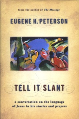 Tell It Slant: A Conversation on the Language of Jesus in His Stories and Prayers  -     By: Eugene H. Peterson