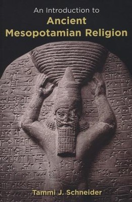 An Introduction to Ancient Mesopotamian Religion  -     By: Tammi J. Schneider