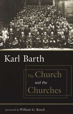 The Church and the Churches, revised ed.  -     By: Karl Barth