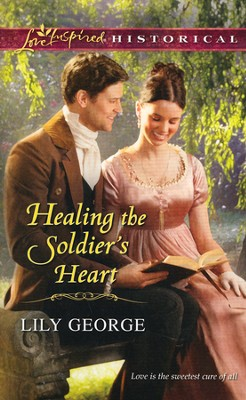 Healing the Soldier's Heart  -     By: Lily George