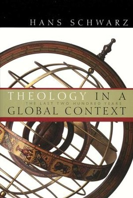 Theology in a Global Context: The Last Two Hundred Years  -     By: Hans Schwarz