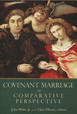 Covenant Marriage in Comparative Perspective  -     Edited By: John Witte Jr., Eliza Ellison