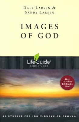 Images of God, LifeGuide Topical Bible Studies   -     By: Dale Larsen, Sandy Larsen