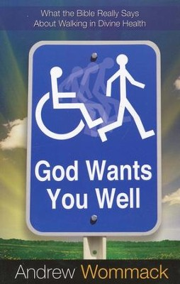 God Wants You Well: What The Bible Really Says About Walking In Divine Health  -     By: Andrew Wommack