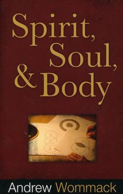 Spirit, Soul and Body  -     By: Andrew Wommack