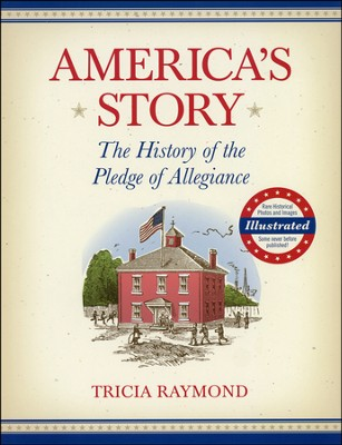 America's Story: The History of the Pledge of  Allegiance  -     By: Tricia Raymond