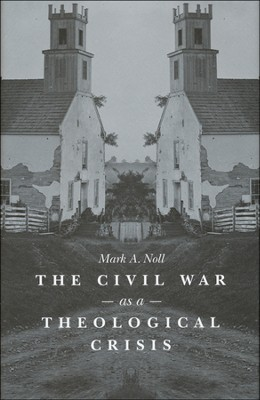The Civil War as a Theological Crisis   -     By: Mark A. Noll