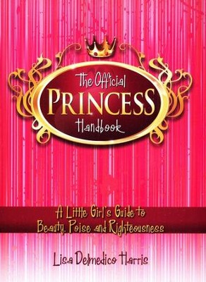The Official Princess Handbook: A Little Girl's Guide to Beauty, Poise, and Righteousness  -     By: Lisa Harris