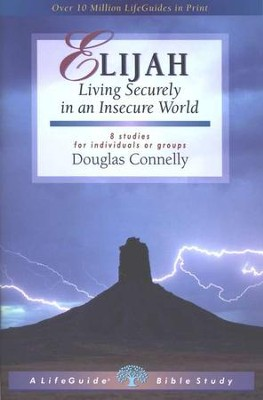 Elijah: Living Securely in an Insecure World,  LifeChange Character Bible Study  -     By: Douglas Connelly
