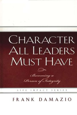 Character All Leaders Must Have  -     By: Frank Damazio