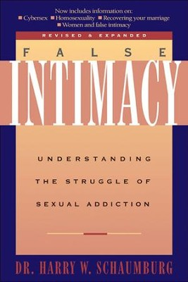 False Intimacy: Understanding the Struggle of Sexual Addiction  -     By: Harry W. Schaumburg