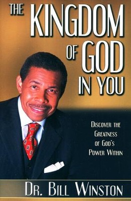The Kingdom of God in You: Discover the Greatness of God's Power Within  -     By: Dr. Bill Winston