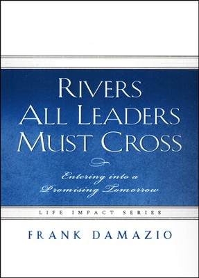 Rivers All Leaders Must Cross  -     By: Frank Damazio