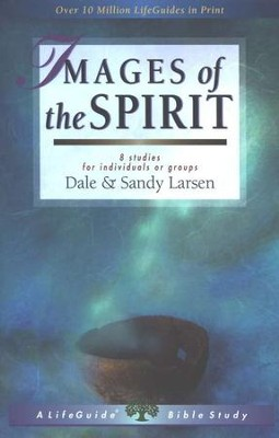 Images of the Spirit, LifeGuide Topical Bible Studies   -     By: Dale Larsen, Sandy Larsen