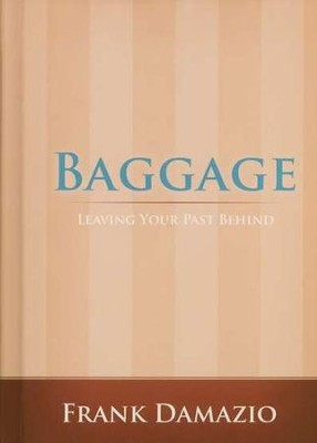 Baggage: Leaving Your Past Behind   -     By: Frank Damazio