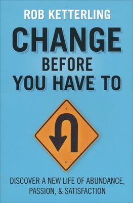 Change Before You Have To  -     By: Rob Ketterling