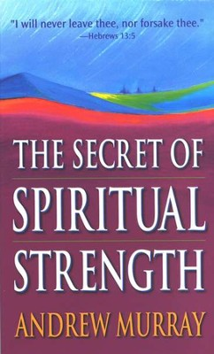 The Secret of Spiritual Strength   -     By: Andrew Murray