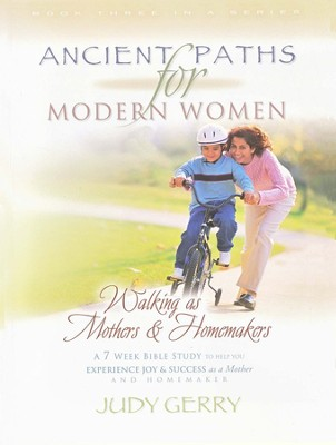 Ancient Paths III: Walking as Mothers and Homemakers   -     By: Judy Gerry