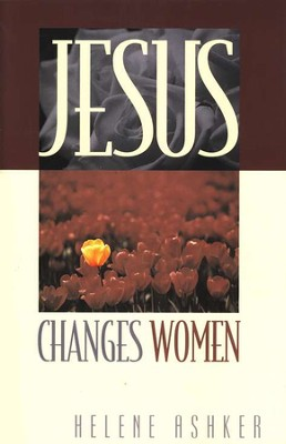 Jesus Changes Women   -     By: Helene Ashker