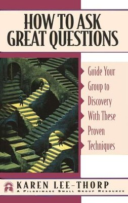 How to Ask Great Questions   -     By: Karen Lee-Thorp
