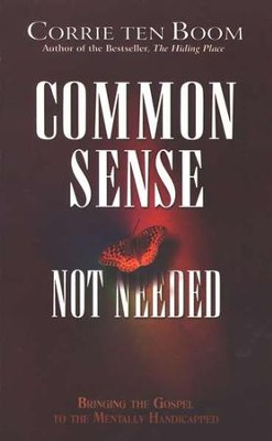 Common Sense Not Needed-Revised   -     By: Corrie ten Boom