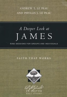 A Deeper Look at James: Faith That Works  -     By: Andrew T. Le Peau, Phyllis J. Le Peau