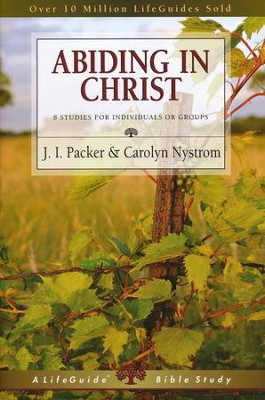 Abiding in Christ, LifeGuide Topical Bible Studies   -     By: J.I. Packer, Carolyn Nystrom