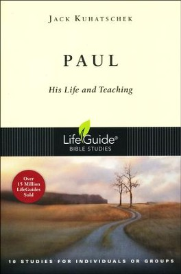 Paul: His Life and Teaching, LifeGuide Character Bible Study   -     By: Jack Kuhatschek
