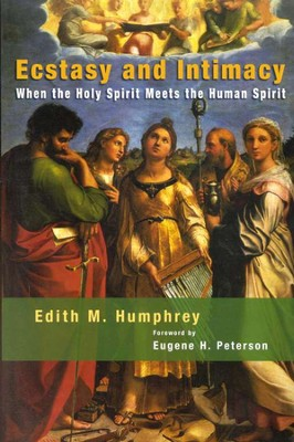 Ecstasy and Intimacy: When the Holy Spirit Meets the Human Spirit  -     By: Edith M. Humphrey