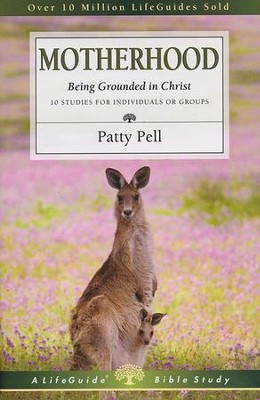 Motherhood: Being Grounded in Christ  -     By: Patty Pell