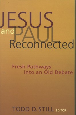 Jesus and Paul Reconnected: Fresh Pathways into an Old Debate  -     Edited By: Todd D. Still     By: Edited by Todd D. Still