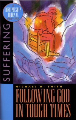 Following God in Tough Times, Discipleship Journal Bible Study  -     By: Michael M. Smith