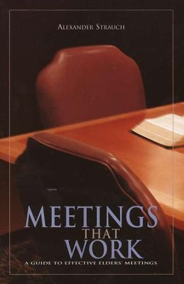 Meetings That Work: A Guide to Effective Elders' Meetings  -     By: Alexander Strauch