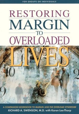 Restoring Margin to Overloaded Lives: A Companion Workbook to Margin  -     By: Richard A. Swenson M.D.